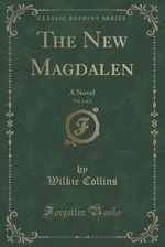 The New Magdalen, Vol. 1 of 2: A Novel (Classic Reprint) by Wilkie Collins