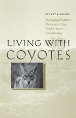 Living with Coyotes: Managing Predators Humanely Using Food Aversion Conditioning by Stuart R. Ellins