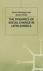 The Dynamics of Social Change in Latin America by James Petras